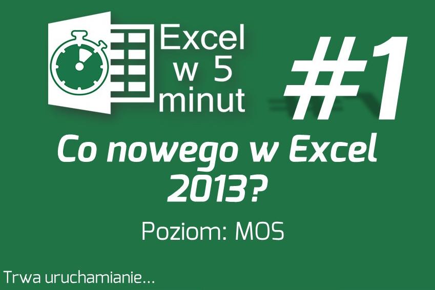Co nowego pojawiło się w Excelu 2013? | Excel w 5 minut #1